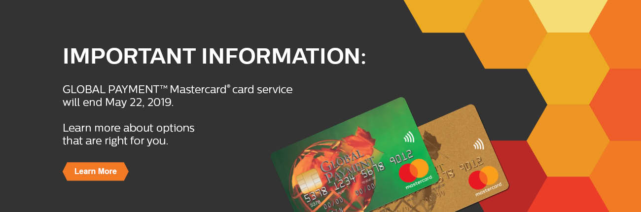 GLOBAL PAYMENT™ Mastercard® card service will end May 22, 2019